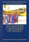 Grandes Chroniques de France: Reproduction Integrale En Fac-Simile Des Miniatures de Fouquet: Manuscrit Francais 6465 de La Bibliotheque Nationale d - François Avril