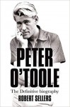 Peter O'Toole : the definitive biography - Robert Sellers