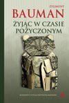 Żyjąc w czasie pożyczonym - Zygmunt Bauman