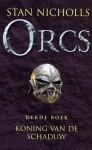 Koning Van De Schaduw (Orcs, #3) - Stan Nicholls, Lia Belt