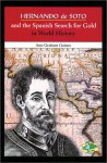 Hernando de Soto and the Spanish Search for Gold in World History - Ann Gaines