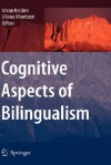 Cognitive Aspects Of Bilingualism - Liliana Albertazzi, Istvan Kecskes