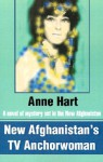 New Afghanistan's TV Anchorwoman: A Novel of Mystery Set in the New Afghanistan - Anne Hart