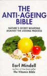 The Anti Ageing Bible: Nature's Secret Weapons Against The Ageing Process - Earl Mindell