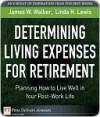 Determining Living Expenses for Retirement: Planning How to Live Well in Your Post-Work Life - James W. Walker, Linda H. Lewis