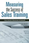 Measuring the Success of Sales Training: A Step-By-Step Guide for Measuring Impact and Calculating Roi - Patricia Pulliam Phillips, Jack J. Phillips, Rachel Robinson
