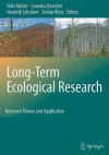 Long Term Ecological Research: Between Theory And Application - Felix Müller, Stefan Klotz, Cornelia Baessler, Hendrik Schubert