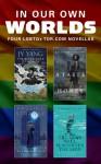In Our Own Worlds: Four LGBTQ+ Tor.com Novellas - Ellen Klages, Margaret Killjoy, Kai Ashante Wilson, JY Yang