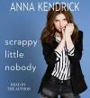 Scrappy Little Nobody - Anna Kendrick, Anna Kendrick