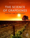 The Science of Grapevines: Anatomy and Physiology - Markus Keller
