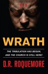Wrath: The Tribulation Has Begun, And The Church Is Still Here! - D.R. Roquemore