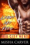 Light My Fire: A Firefighter Romance (Big City Heat Book 1) - Misha Carver