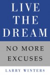 Live the Dream: No More Excuses - Larry Winters
