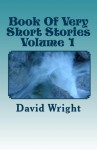 Book Of Very Short Stories Volume 1 - David Wright