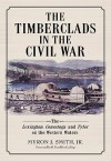The Timberclads in the Civil War: The Lexington, Conestoga and Tyler on the Western Waters - Myron J. Smith Jr.