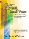 A Still, Small Voice: Reflective Hymn Settings for Organ and Solo Instrument - Stephen Walters