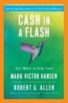 Cash in a Flash: Fast Money in Slow Times - Robert G. Allen, Mark Victor Hansen