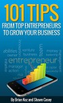 101 Tips From Top Entrepreneurs To Grow Your Business - Brian Koz, Shawn Casey
