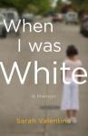 When I Was White - Sarah Valentine