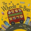 The Wheels on the Bus: Go Round and Round - Kate Toms
