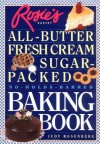 Rosie's Bakery All-Butter, Fresh Cream, Sugar-Packed, No-Holds-Barred Baking Book - Judy Rosenberg