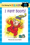 I Hate Boots! (I'm Going to Read: Level 1) - Laura Rader