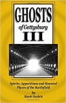 Ghosts of Gettysburg III: Spirits, Apparitions and Haunted Places on the Battlefield - Mark Nesbitt