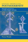 Anglo-american Postmodernity: Philosophical Perspectives On Science, Religion, And Ethics - Nancey Murphy