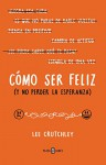Cómo ser feliz (y no perder la esperanza)How to Be Happy (or at Least Less Sad): A Creative Workbook (Spanish Edition) - Lee Crutchley
