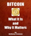 BITCOIN - What It Is and Why It Matters - Anthony Freeman