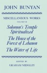 The Miscellaneous Works of John Bunyan: Volume 7: Solomon's Temple Spiritualized, the House of the Forest of Lebanon, the Water of Life - John Bunyan