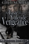 A Taste of Yuletide Vengeance (Pembroke Steel, #3) - Gilbert M. Stack