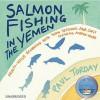Salmon Fishing in the Yemen - Paul Torday, John Sessions, Samantha Bond, Fenella Woolgar