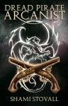 Dread Pirate Arcanist (Frith Chronicles #2) - Shami Stovall
