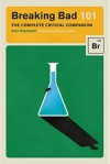 Breaking Bad 101: The Complete Critical Companion - Alan Sepinwall