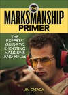 The Marksmanship Primer: The Experts' Guide to Shooting Handguns and Rifles - Jim Casada