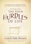 Getting Over the Four Hurdles of Life - Dale Brown, Trent Angers