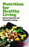 Nutrition for Healthy Living: Quinoa Superfood and Intermittent Fasting - Foster Lois, Nelson Kelly