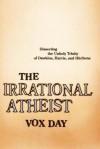 Irrational Atheist - Vox Day