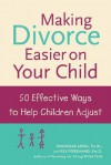 Making Divorce Easier on Your Child: 50 Effective Ways to Help Children Adjust - Nicholas Long