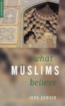 What Muslims Believe - John Bowker
