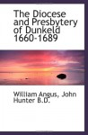The Diocese and Presbytery of Dunkeld 1660-1689 - William Angus, John Hunter