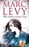 Mit jedem neuen Tag: Roman - Marc Levy, Eliane Hagedorn, Bettina Runge