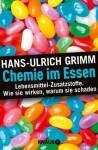Chemie im Essen: Lebensmittel-Zusatzstoffe. Wie sie wirken, warum sie schaden (German Edition) - Hans-Ulrich Grimm, Bernhard Ubbenhorst