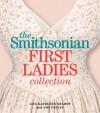The Smithsonian First Ladies Collection - Lisa Kathleen Graddy, Amy Pastan
