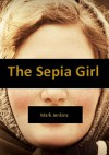 The Sepia Girl: One Prosecutor's True Story of the Victim Who Haunts Him - Mark Jenkins