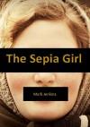 The Sepia Girl: One Prosecutor's True Story of the Victim Who Haunts Him - Mark Jenkins