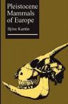 Pleistocene Mammals of Europe - Björn Kurtén