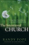 The Intentional Church: Moving from Church Success to Community Transformation - Randy Pope, John Maxwell