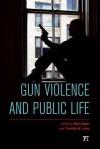 Gun Violence and Public Life - Ben Agger